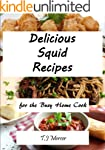 Delicious Squid Recipes: For The Busy...