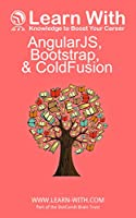 Learn With: AngularJS, Bootstrap, and ColdFusion Front Cover