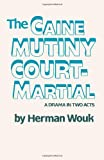 Herman Wouk The Caine Mutiny Court-Martial: A Drama in Two Acts (Play Edition)