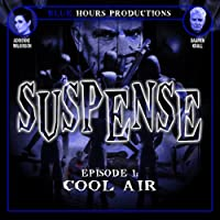 SUSPENSE, Episode 1: Cool Air  by John C. Alsedek, Dana Perry-Hayes Narrated by Adrienne Wilkinson, Daamen Krall