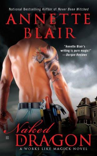 Naked Dragon: A Works Like Magick Novel, Annette Blair