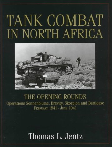 Tank Combat in North Africa: The Opening Rounds : Operations Sonnenblume, Brevity, Skorpion and Battleaxe February 1941-June 1941