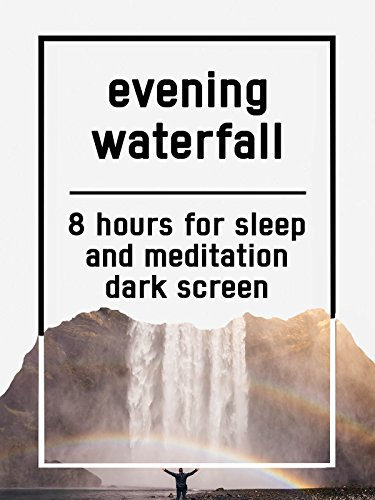 Evening waterfall, 8 hours for Sleep and Meditation, dark screen