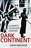 Mark Mazower Dark Continent: Europe's Twentieth Century (Allen Lane History)