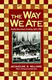 The Way We Ate: Pacific Northwest Cooking, 1843-1900 (0874221366) by Williams, Jacqueline