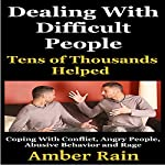 Dealing with Difficult People: Coping with Conflict, Angry People, Abusive Behavior and Rage | Amber Rain