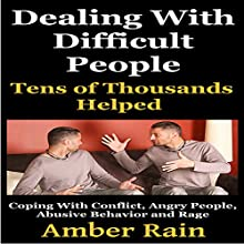 Dealing with Difficult People: Coping with Conflict, Angry People, Abusive Behavior and Rage (       UNABRIDGED) by Amber Rain Narrated by JC Anonymous