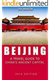 The Insider's Guide to Beijing - A travel guide to China's ancient capital