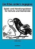 img - for Der Bibel anders begegnen. Spiel- und Handlungsideen f r Schule und Gemeinde. book / textbook / text book