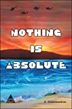 img - for Nothing is Absolute book / textbook / text book