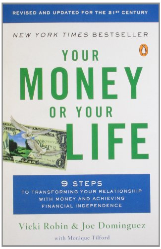 Your Money or Your Life: 9 Steps to Transforming Your Relationship with Money and Achieving Financial Independence: Revised and Updated for the 21st Century: Vicki Robin, Joe Dominguez, Monique Tilford: 9780143115762: Amazon.com: Books