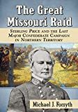 Michael J. Forsyth The Great Missouri Raid: Sterling Price and the Last Major Confederate Campaign in Northern Territory