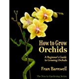 How to Grow Orchids: A Guide to Growing Orchids for Beginners (The New to Gardening Series)