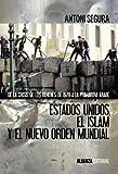 Estados Unidos, el islam y el nuevo orden mundial: De la crisis de los rehenes de 1979 a la primavera árabe (Alianza Ensayo)