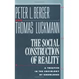 The Social Construction of Reality: A Treatise in the Sociology of Knowledge ~ Peter L. Berger