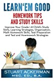 img - for Learn'Em Good Homework Tips and Study Skills: Improve Your Grade 1-8 Child's Study Skills, Learning Strategies, Organization, Math Homework Skills, Test Preparation, and Test and Homework Strategies book / textbook / text book