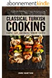 Classical Turkish Cooking: Simple, Easy, and Unique Turkish Recipes (Turkish Cooking, Turkish Cookbook, Turkish Recipes, Turkish Food Book 1) (English Edition)