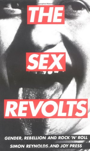 The Sex Revolts: Gender, Rebellion And Rock 'N' Roll