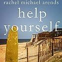 Help Yourself Audiobook by Rachel Michael Arends Narrated by Ann Marie Gideon, Ben Owen, Kevin Stillwell
