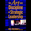 The Art and Discipline of Strategic Leadership (       UNABRIDGED) by Mike Freedman Narrated by Chris Ryan