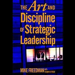 The Art and Discipline of Strategic Leadership Audiobook