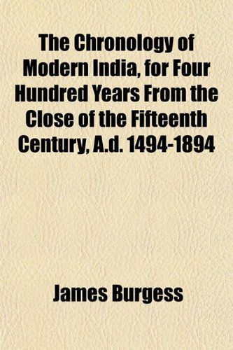 The Chronology of Modern India for Four Hundred Years From the Close of the Fifteenth Century, A.d. 1494-1894