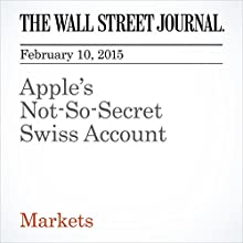 Apple's Not-So-Secret Swiss Account (       UNABRIDGED) by Dan Gallagher, Richard Barley Narrated by Ken Borgers