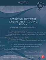 Designing Software Synthesizer Plug-Ins in C++: For RackAFX, VST3, and Audio Units Front Cover