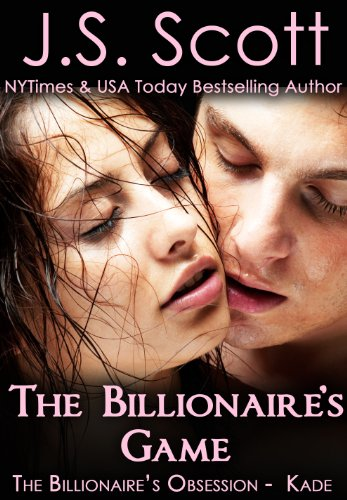 J. S. Scott - The Billionaire's Game: The Billionaire's Obsession ~ Kade