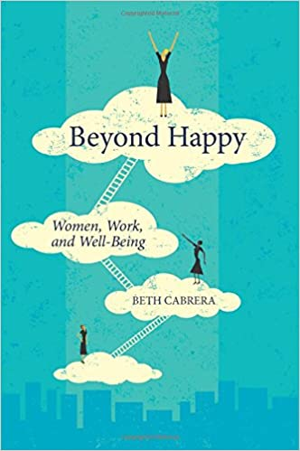 Beyond Happy: Women, Work, And Well-Being