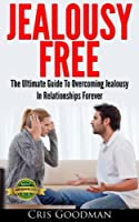 Jealousy: Jealousy Free - The Ultimate Guide to Overcoming Jealousy in Relationships Forever (Jealousy self help, Insecurity, Relationship Issues, Counseling Books) (English Edition)