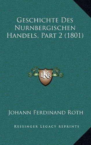 Geschichte Des Nurnbergischen Handels, Part 2 (1801)