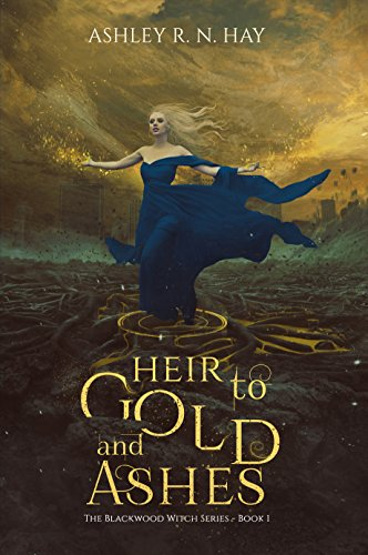 Heir To Gold And Ashes The Blackwood Witch Series Book 1 By Ashley R N Hay 000 323 Pages 48 Out Of 50 13 Reviews 27 In Kindle Store
