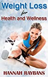 Self Help: Weight Loss for Health and Wellness - Best Health and Fitness, Weight Loss and Nutrition Tips Ever to Lose Weight and Achieve Long-term Health and Wellness