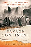 9781250033567: Savage Continent: Europe in the Aftermath of World War II