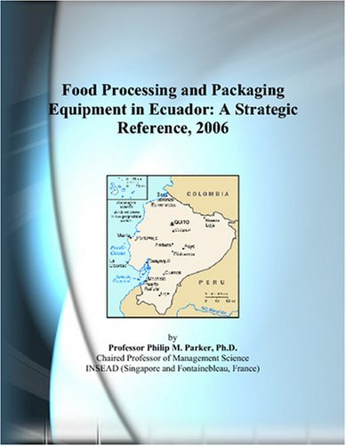 Food Processing and Packaging Equipment in Ecuador: A Strategic Reference, 2006