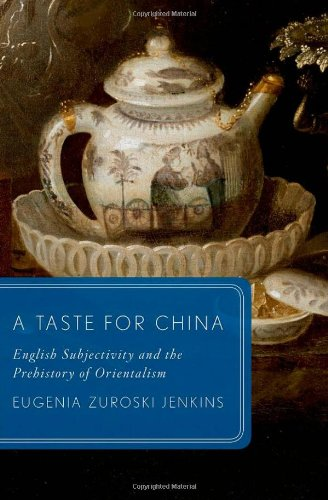 A Taste for China: English Subjectivity and the Prehistory of Orientalism (Global Asias)