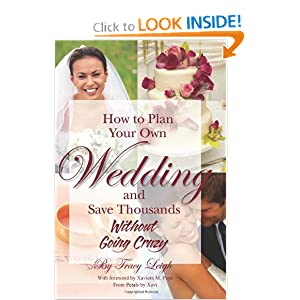 How to Plan Your Own Wedding and Save Thousands - Without Going Crazy Tracy Leigh