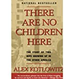 img - for [THERE ARE NO CHILDREN HERE: THE STORY OF TWO BOYS GROWING UP IN THE OTHER AMERICA] BY Kotlowitz, Alex (Author) Anchor Books (publisher) Paperback book / textbook / text book