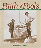 img - for Faith of Fools: A Journal of the Klondike Gold Rush book / textbook / text book