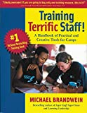 Training Terrific Staff! A Handbook of Practical and Creative Tools for Camp