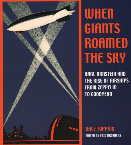 when-giants-roamed-the-sky-karl-arnstein-and-the-rise-of-airships-from-zeppelin-to-goodyear-ohio-his