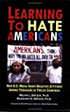 img - for Learning to Hate Americans: How U.S. Media Shape Negative Attitudes Among Teenagers in Twelve Countries book / textbook / text book