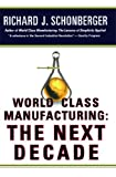 img - for World Class Manufacturing: The Next Decade: Building Power, Strength, and Value book / textbook / text book