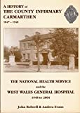 img - for A History of the County Infirmary, Carmarthen 1847 to 1948 and the NHS and the West Wales General Hospital 1948 to 2004 by John S. Bolwell (2005-09-24) book / textbook / text book