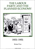 img - for The Labour Party and the Planned Economy, 1931-1951 (Royal Historical Society Studies in History New Series) book / textbook / text book