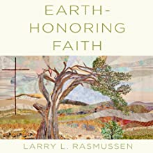 Earth-honoring Faith: Religious Ethics in a New Key (       UNABRIDGED) by Larry L. Rasmussen Narrated by Mark Cabus