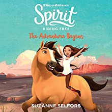 Spirit Riding Free: The Adventure Begins Audiobook by Suzanne Selfors Narrated by Saskia Maarleveld