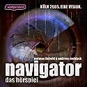 Navigator: Das Hörspiel Hörspiel von Norman Liebold Gesprochen von: Norman Liebold, Ernst-August Schepmann, Bernd Rehse, Daniela Bette-Koch, Andy Muhlack
