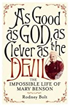 As Good as God, as Clever as the Devil: The Impossible Life of Mary Benson